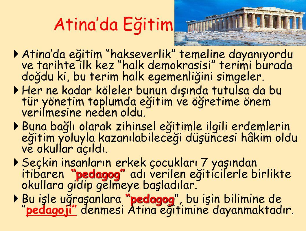  Atina'da eğitim hakseverlik temeline dayanıyordu ve tarihte ilk kez halk demokrasisi terimi burada doğdu ki, bu terim halk egemenliğini simgeler.