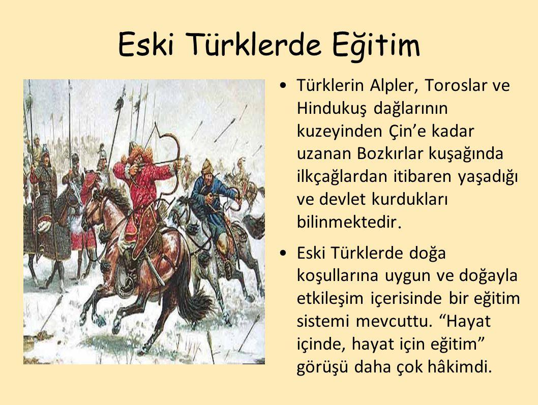 Eski Türklerde Eğitim Türklerin Alpler, Toroslar ve Hindukuş dağlarının kuzeyinden Çin'e kadar uzanan Bozkırlar kuşağında ilkçağlardan itibaren yaşadığı ve devlet kurdukları bilinmektedir.