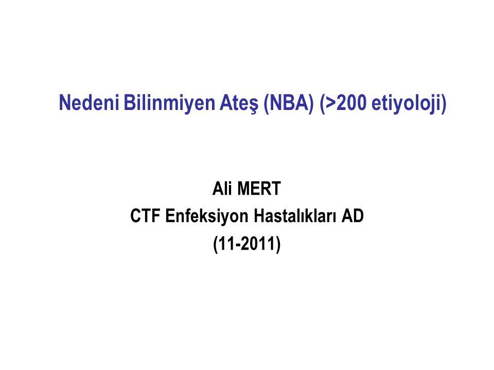 Nedeni Bilinmiyen Ateş (NBA) (>200 etiyoloji) Ali MERT CTF Enfeksiyon Hastalıkları AD (11-2011)