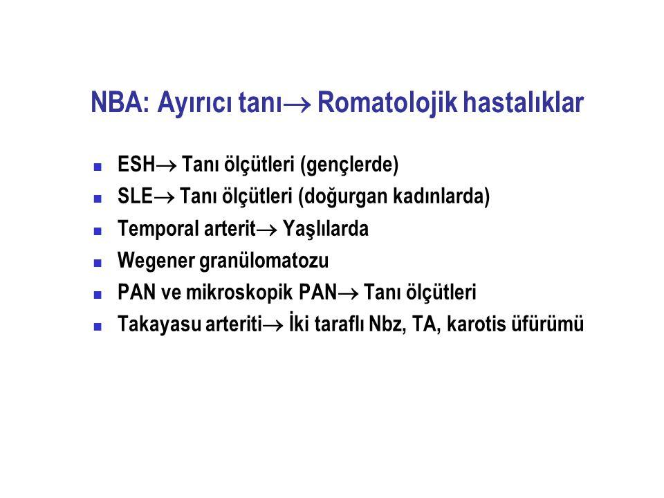 NBA: Ayırıcı tanı  Romatolojik hastalıklar ESH  Tanı ölçütleri (gençlerde) SLE  Tanı ölçütleri (doğurgan kadınlarda) Temporal arterit  Yaşlılarda