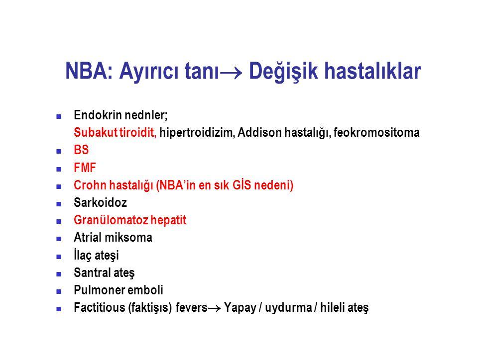 NBA: Ayırıcı tanı  Değişik hastalıklar Endokrin nednler; Subakut tiroidit, hipertroidizim, Addison hastalığı, feokromositoma BS FMF Crohn hastalığı (