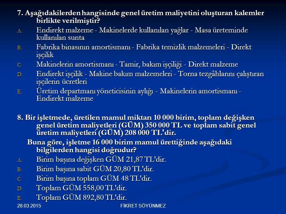 7. Aşağıdakilerden hangisinde genel üretim maliyetini oluşturan kalemler birlikte verilmiştir? A. Endirekt malzeme - Makinelerde kullanılan yağlar - M