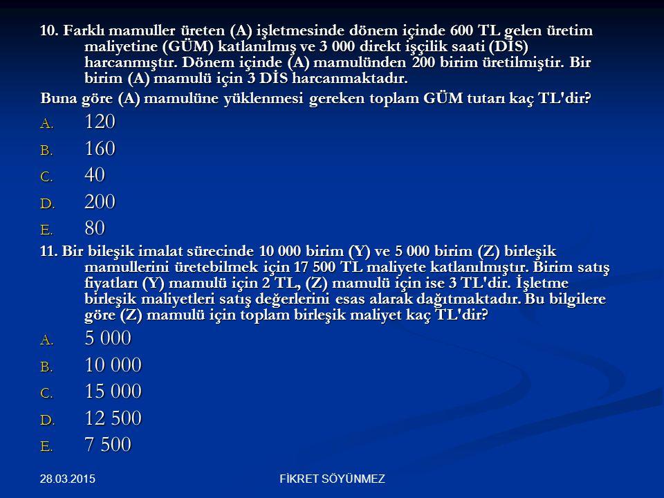 10. Farklı mamuller üreten (A) işletmesinde dönem içinde 600 TL gelen üretim maliyetine (GÜM) katlanılmış ve 3 000 direkt işçilik saati (DİS) harcanmı