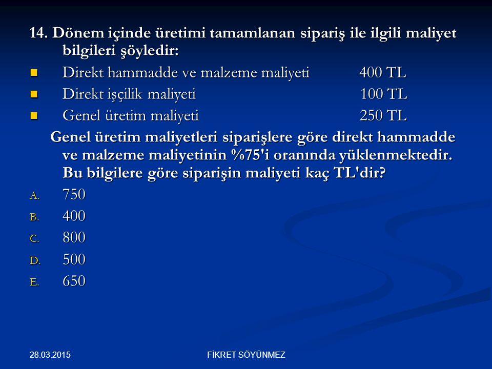 14. Dönem içinde üretimi tamamlanan sipariş ile ilgili maliyet bilgileri şöyledir: Direkt hammadde ve malzeme maliyeti 400 TL Direkt hammadde ve malze