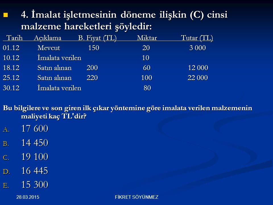 4. İmalat işletmesinin döneme ilişkin (C) cinsi malzeme hareketleri şöyledir: 4. İmalat işletmesinin döneme ilişkin (C) cinsi malzeme hareketleri şöyl