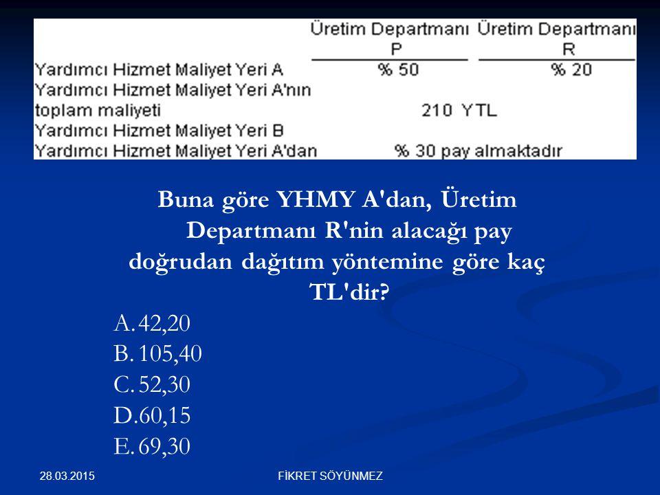 Buna göre YHMY A'dan, Üretim Departmanı R'nin alacağı pay doğrudan dağıtım yöntemine göre kaç TL'dir? A.42,20 B.105,40 C.52,30 D.60,15 E.69,30 28.03.2