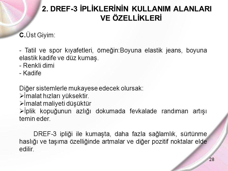 28 2. DREF-3 İPLİKLERİNİN KULLANIM ALANLARI VE ÖZELLİKLERİ C.Üst Giyim: - Tatil ve spor kıyafetleri, örneğin:Boyuna elastik jeans, boyuna elastik kadi