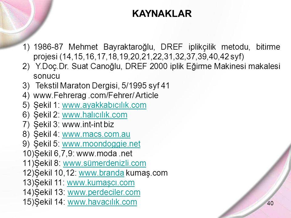 40 KAYNAKLAR 1)1986-87 Mehmet Bayraktaroğlu, DREF iplikçilik metodu, bitirme projesi (14,15,16,17,18,19,20,21,22,31,32,37,39,40,42 syf) 2) Y.Doç.Dr. S
