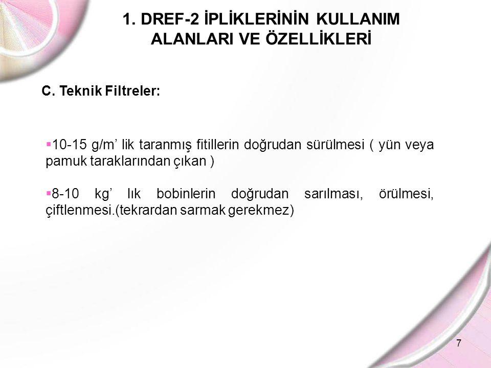 7 1.DREF-2 İPLİKLERİNİN KULLANIM ALANLARI VE ÖZELLİKLERİ  10-15 g/m' lik taranmış fitillerin doğrudan sürülmesi ( yün veya pamuk taraklarından çıkan