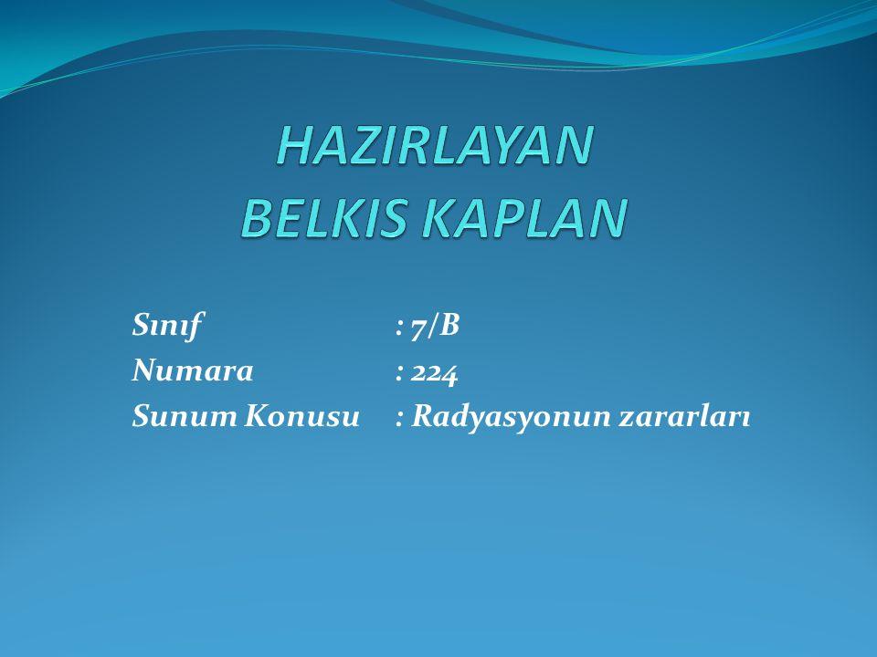 Sınıf : 7/B Numara : 224 Sunum Konusu : Radyasyonun zararları