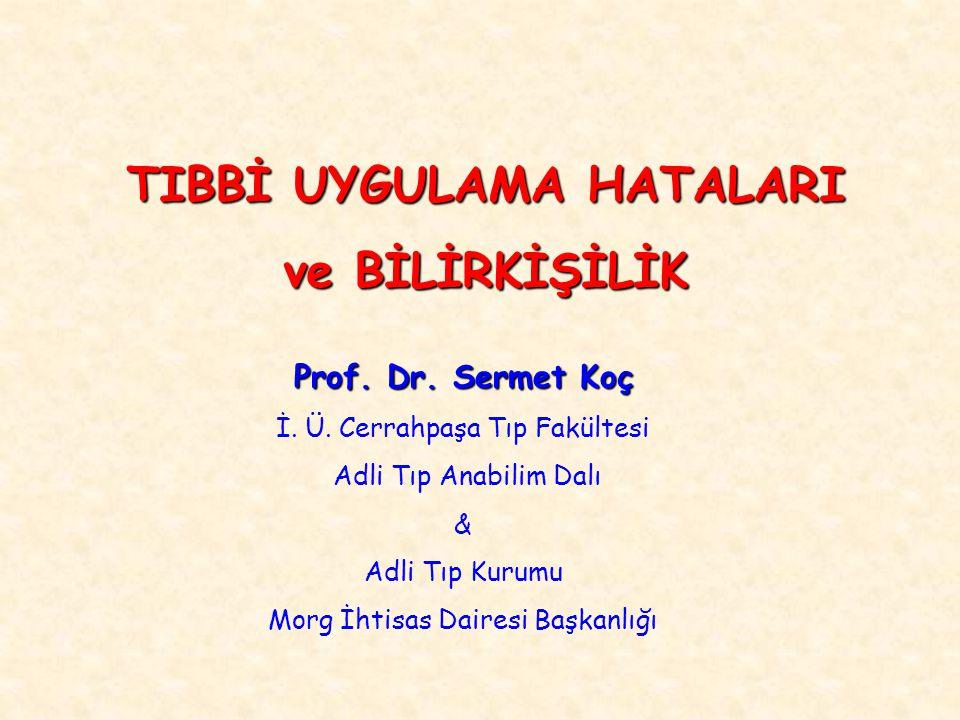 TIBBİ UYGULAMA HATALARI ve BİLİRKİŞİLİK Prof.Dr. Sermet Koç İ.