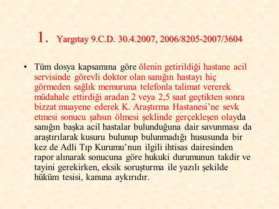 1. Yargıtay 9.C.D. 30.4.2007, 2006/8205-2007/3604 Tüm dosya kapsamına göre ölenin getirildiği hastane acil servisinde görevli doktor olan sanığın hast