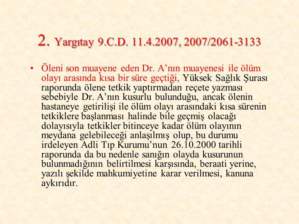 2. Yargıtay 9.C.D. 11.4.2007, 2007/2061-3133 Öleni son muayene eden Dr. A'nın muayenesi ile ölüm olayı arasında kısa bir süre geçtiği, Yüksek Sağlık Ş