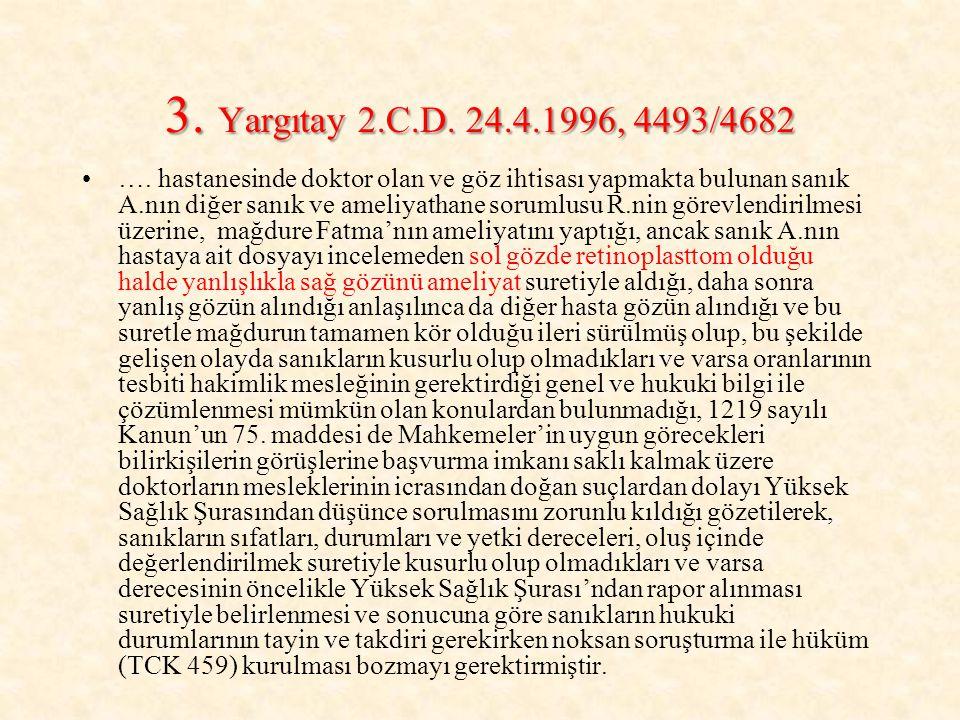 3. Yargıtay 2.C.D. 24.4.1996, 4493/4682 …. hastanesinde doktor olan ve göz ihtisası yapmakta bulunan sanık A.nın diğer sanık ve ameliyathane sorumlusu