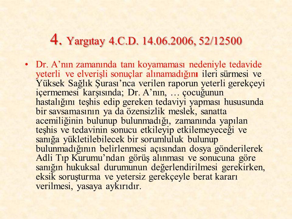 4. Yargıtay 4.C.D. 14.06.2006, 52/12500 Dr. A'nın zamanında tanı koyamaması nedeniyle tedavide yeterli ve elverişli sonuçlar alınamadığını ileri sürme