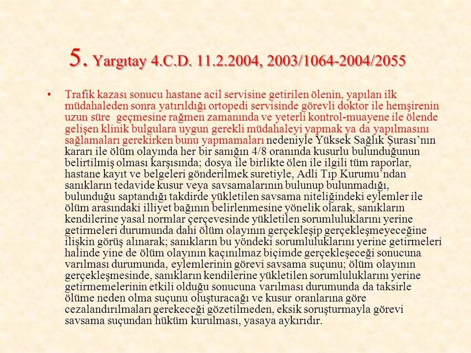 5. Yargıtay 4.C.D. 11.2.2004, 2003/1064-2004/2055 Trafik kazası sonucu hastane acil servisine getirilen ölenin, yapılan ilk müdahaleden sonra yatırıld