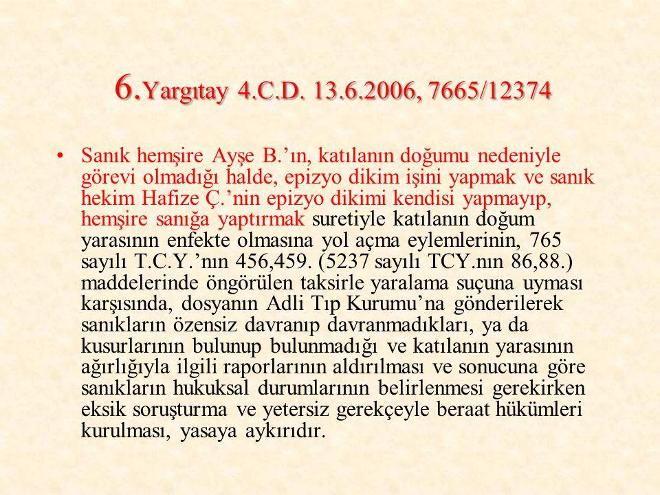 6. Yargıtay 4.C.D. 13.6.2006, 7665/12374 Sanık hemşire Ayşe B.'ın, katılanın doğumu nedeniyle görevi olmadığı halde, epizyo dikim işini yapmak ve sanı