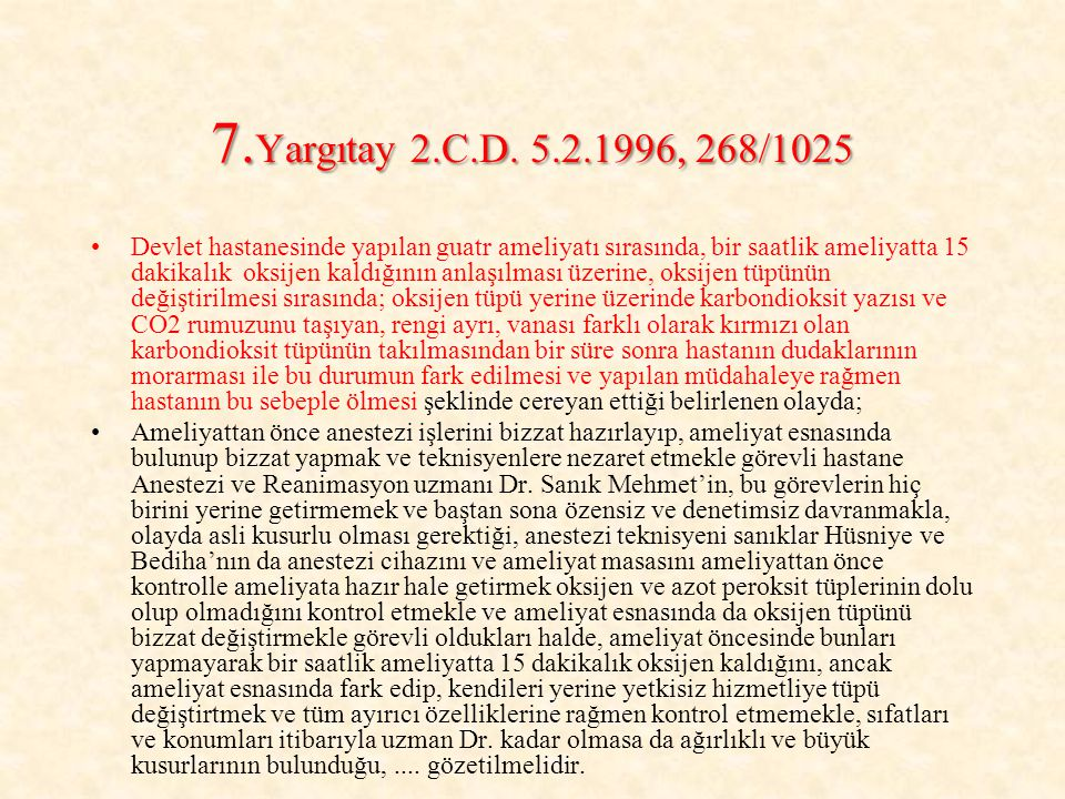 7. Yargıtay 2.C.D. 5.2.1996, 268/1025 Devlet hastanesinde yapılan guatr ameliyatı sırasında, bir saatlik ameliyatta 15 dakikalık oksijen kaldığının an