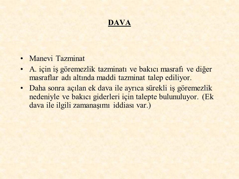 DAVA Manevi Tazminat A. için iş göremezlik tazminatı ve bakıcı masrafı ve diğer masraflar adı altında maddi tazminat talep ediliyor. Daha sonra açılan