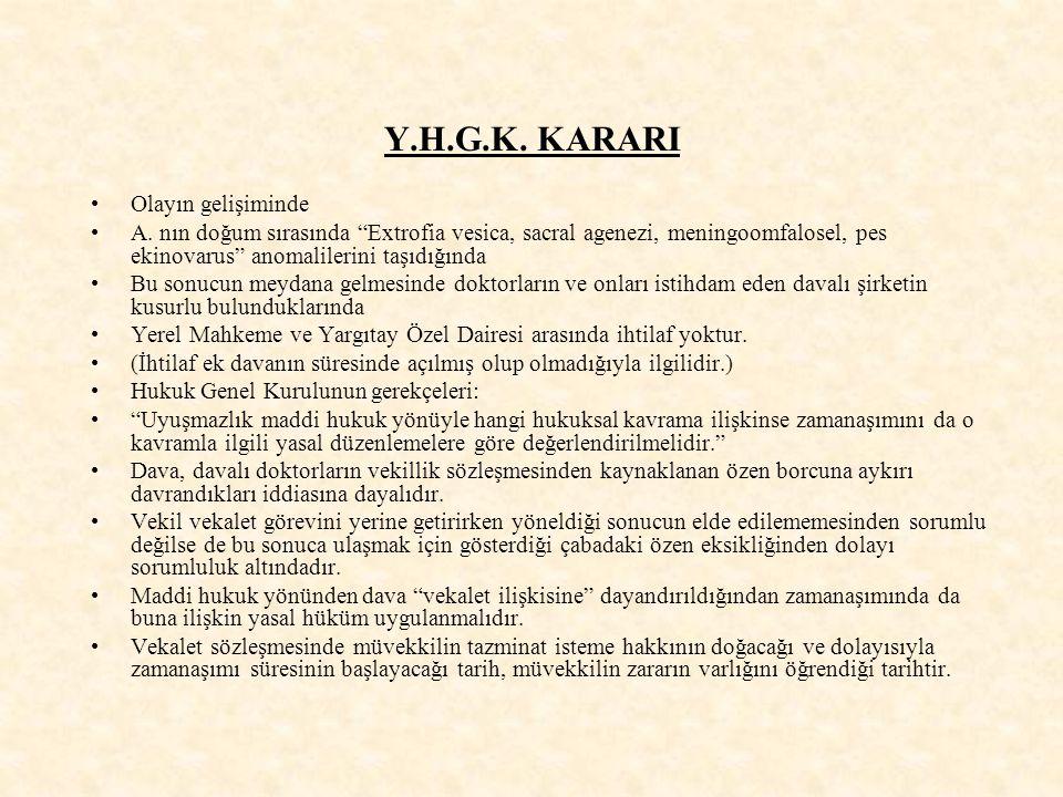"""Y.H.G.K. KARARI Olayın gelişiminde A. nın doğum sırasında """"Extrofia vesica, sacral agenezi, meningoomfalosel, pes ekinovarus"""" anomalilerini taşıdığınd"""