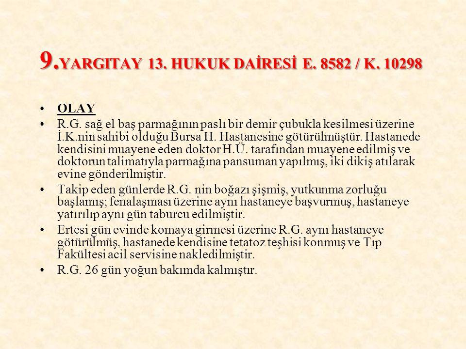 9. YARGITAY 13. HUKUK DAİRESİ E. 8582 / K. 10298 OLAY R.G. sağ el baş parmağının paslı bir demir çubukla kesilmesi üzerine İ.K.nin sahibi olduğu Bursa