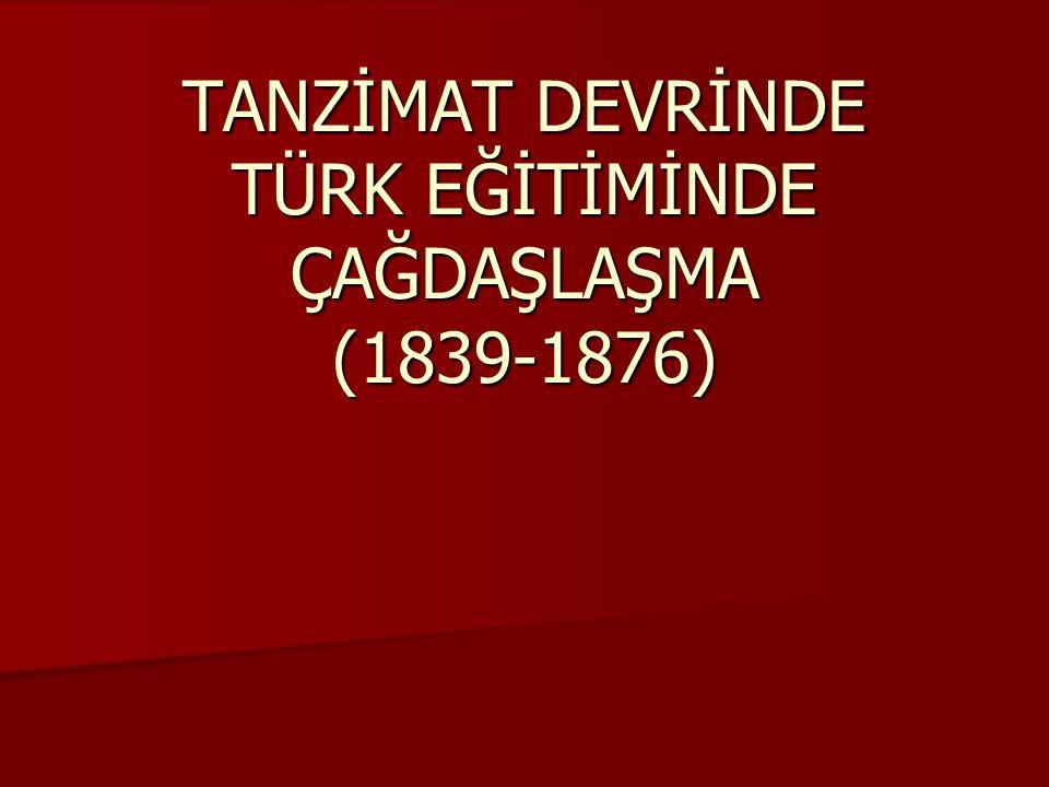 TANZİMAT DEVRİNDE TÜRK EĞİTİMİNDE ÇAĞDAŞLAŞMA (1839-1876)
