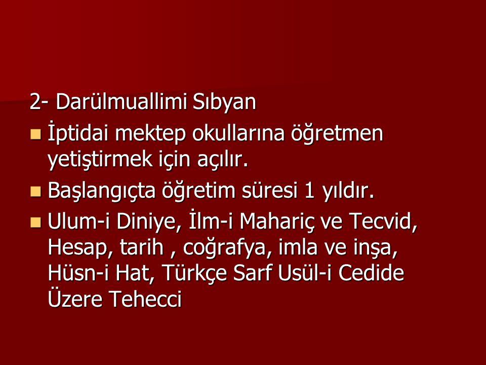 2- Darülmuallimi Sıbyan İptidai mektep okullarına öğretmen yetiştirmek için açılır.