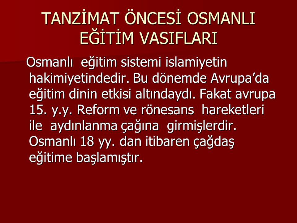 TANZİMAT ÖNCESİ OSMANLI EĞİTİM VASIFLARI Osmanlı eğitim sistemi islamiyetin hakimiyetindedir.