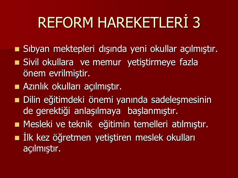 REFORM HAREKETLERİ 3 Sıbyan mektepleri dışında yeni okullar açılmıştır.
