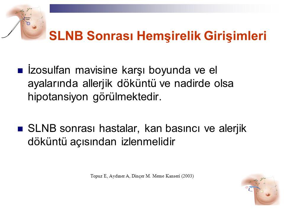 SLNB Sonrası Hemşirelik Girişimleri İzosulfan mavisine karşı boyunda ve el ayalarında allerjik döküntü ve nadirde olsa hipotansiyon görülmektedir. SLN