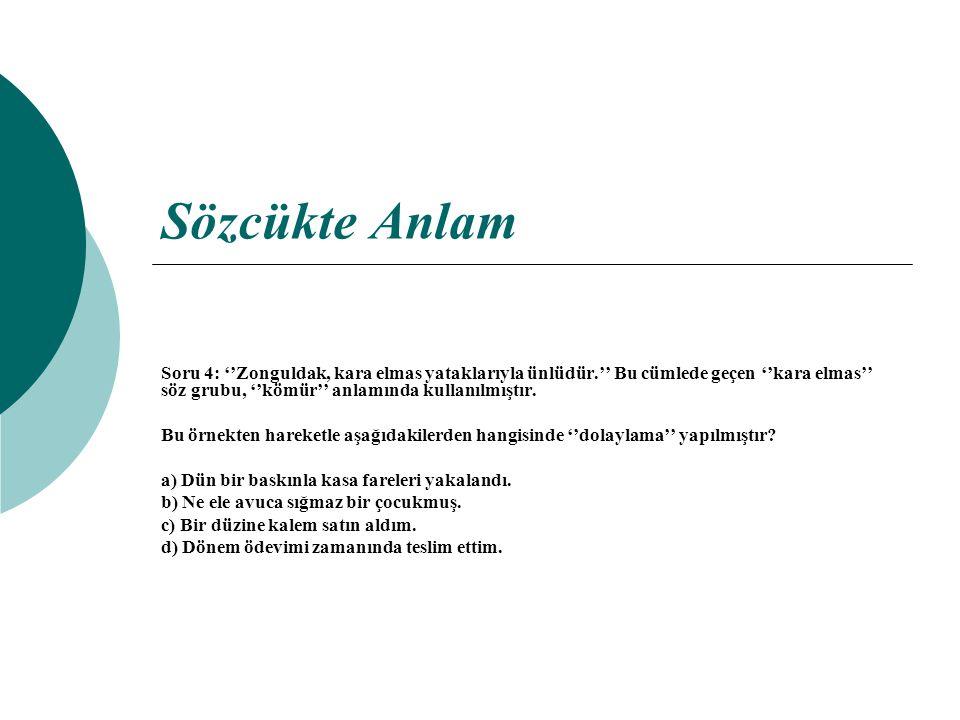 Cevap 14: Bir sözcüğün zıttı cümledeki kullanımıyla anlaşılır.