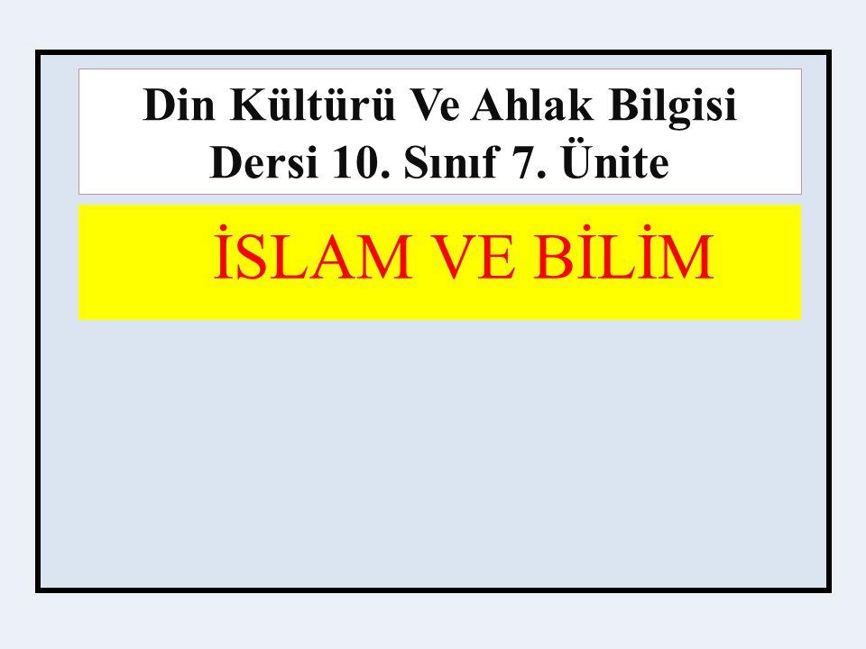 İSLAM VE BİLİM Din Kültürü Ve Ahlak Bilgisi Dersi 10. Sınıf 7. Ünite