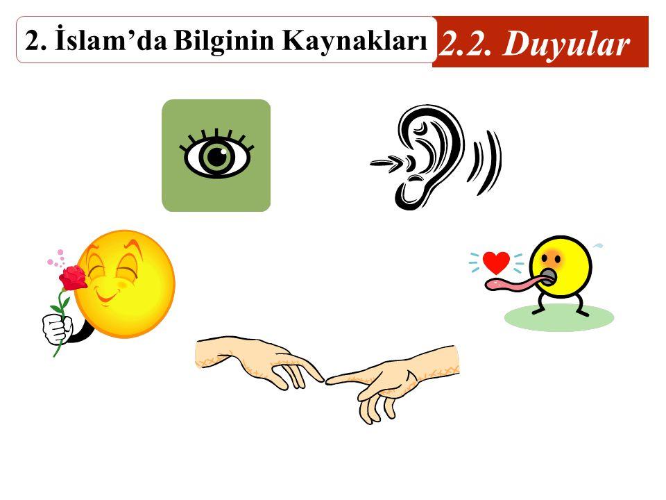 2.2. Duyular 2. İslam'da Bilginin Kaynakları