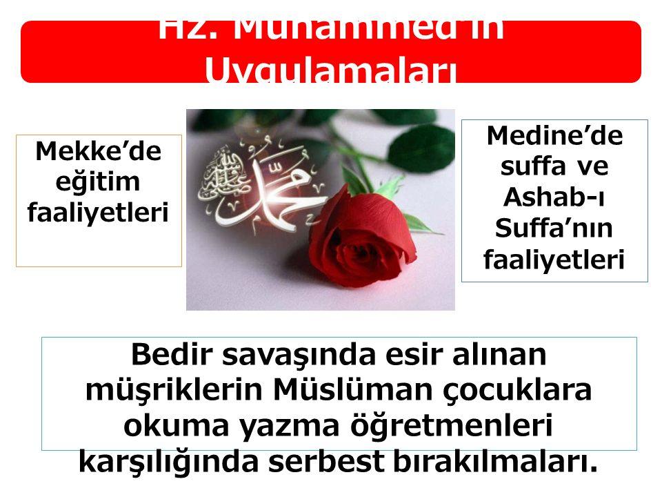 Hz. Muhammed'in Uygulamaları Bedir savaşında esir alınan müşriklerin Müslüman çocuklara okuma yazma öğretmenleri karşılığında serbest bırakılmaları. M