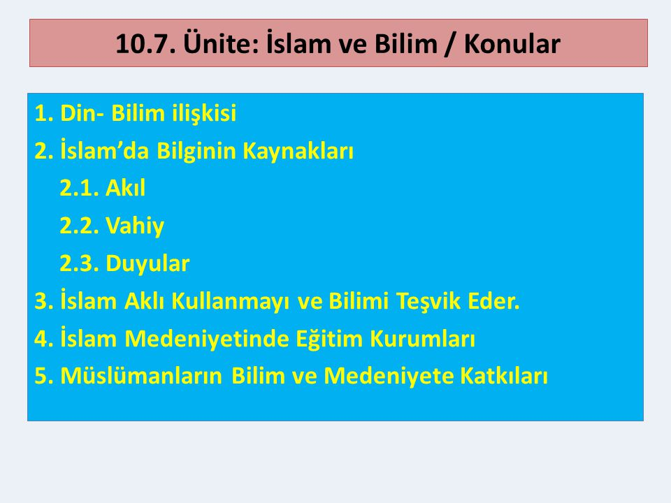 10.7.Ünite: İslam ve Bilim / Konular 1. Din- Bilim ilişkisi 2.