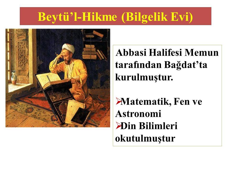 Beytü'l-Hikme (Bilgelik Evi) Abbasi Halifesi Memun tarafından Bağdat'ta kurulmuştur.