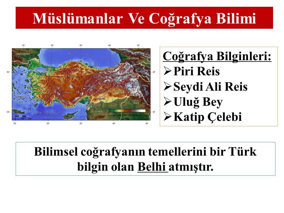 Müslümanlar Ve Coğrafya Bilimi Bilimsel coğrafyanın temellerini bir Türk bilgin olan Belhi atmıştır.