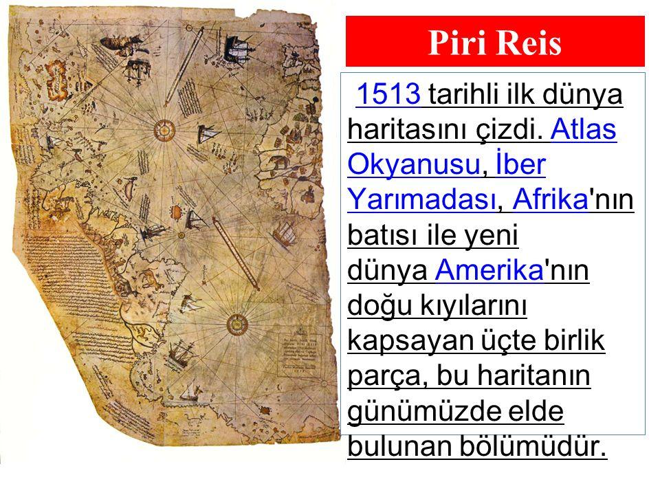 Piri Reis 1513 tarihli ilk dünya haritasını çizdi.
