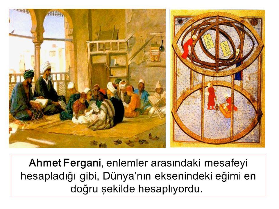 Ahmet Fergani, enlemler arasındaki mesafeyi hesapladığı gibi, Dünya'nın eksenindeki eğimi en doğru şekilde hesaplıyordu.