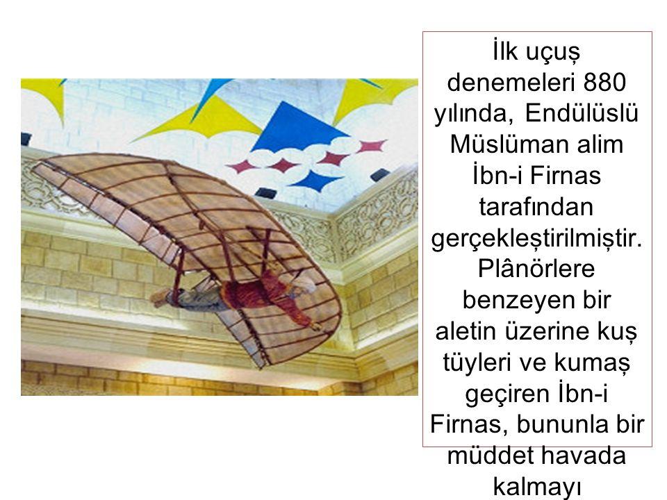 İlk uçuş denemeleri 880 yılında, Endülüslü Müslüman alim İbn-i Firnas tarafından gerçekleştirilmişt ir.