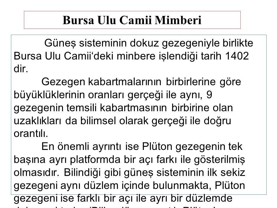 Güneş sisteminin dokuz gezegeniyle birlikte Bursa Ulu Camii'deki minbere işlendiği tarih 1402 dir.