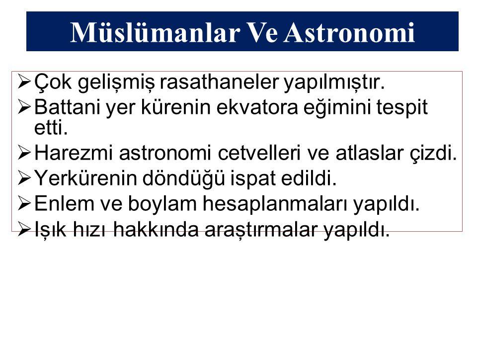 Müslümanlar Ve Astronomi  Çok gelişmiş rasathaneler yapılmıştır.