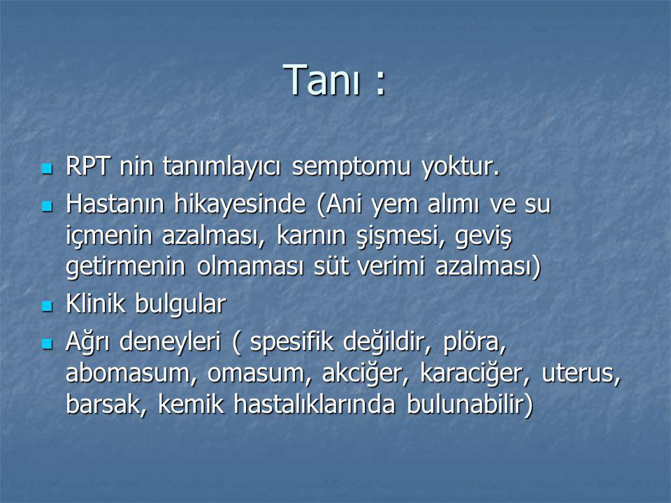 Tanı : RPT nin tanımlayıcı semptomu yoktur.RPT nin tanımlayıcı semptomu yoktur.