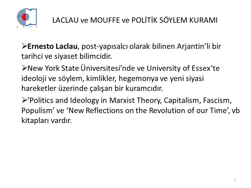 LACLAU ve MOUFFE ve POLİTİK SÖYLEM KURAMI  Ernesto Laclau, post-yapısalcı olarak bilinen Arjantin'li bir tarihci ve siyaset bilimcidir.