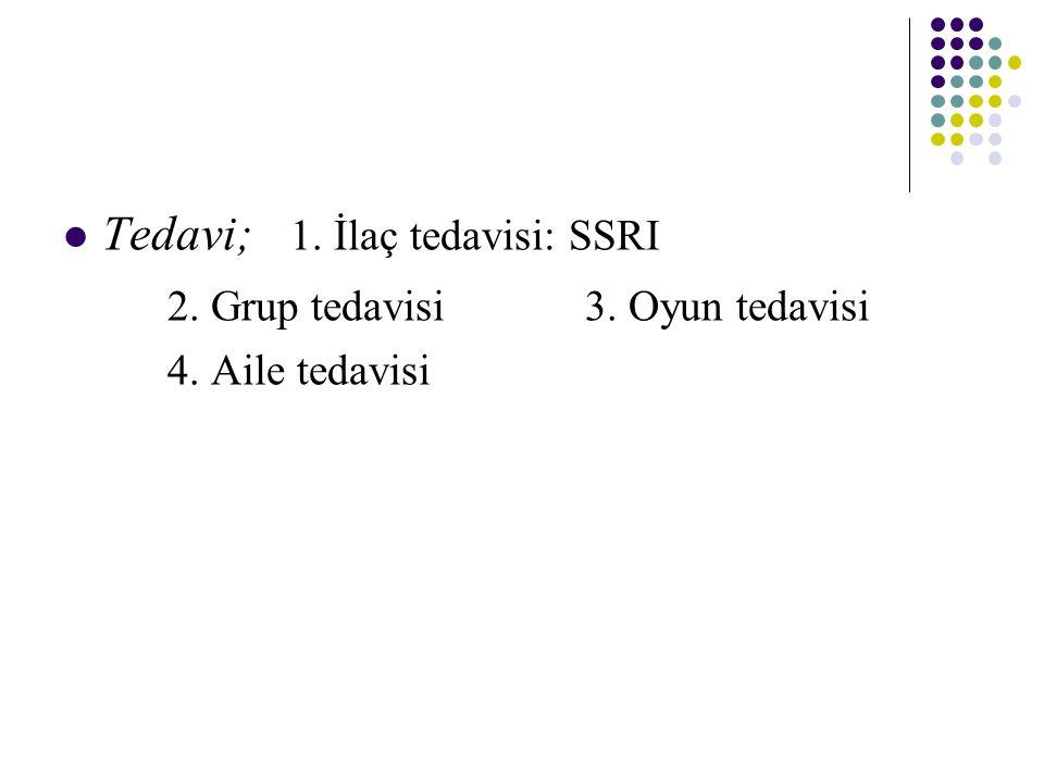 Tedavi; 1. İlaç tedavisi: SSRI 2. Grup tedavisi3. Oyun tedavisi 4. Aile tedavisi