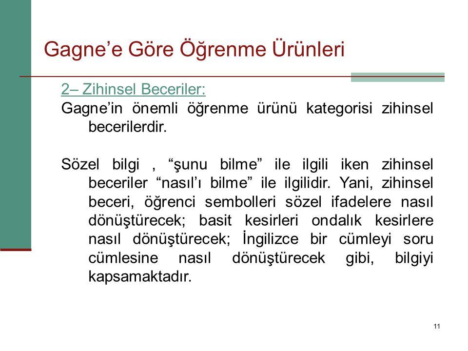11 2– Zihinsel Beceriler: Gagne'in önemli öğrenme ürünü kategorisi zihinsel becerilerdir.