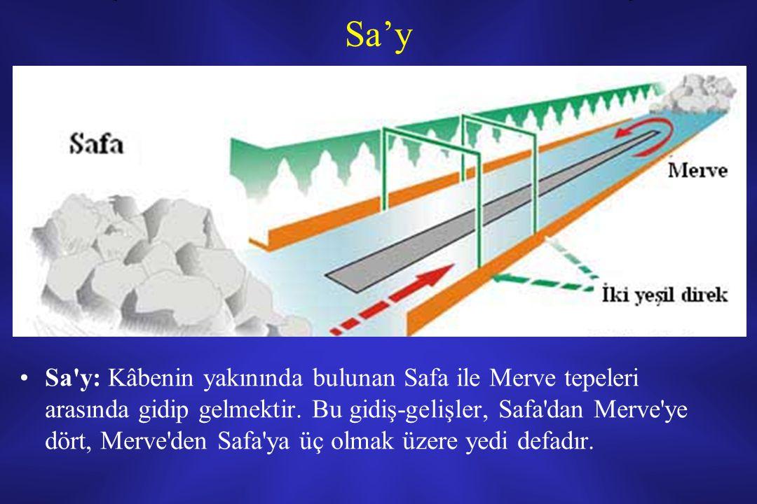 Sa'y Sa y: Kâbenin yakınında bulunan Safa ile Merve tepeleri arasında gidip gelmektir.
