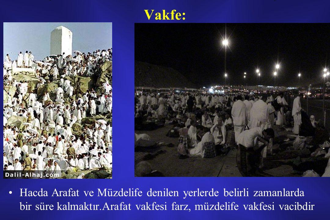 Vakfe: Hacda Arafat ve Müzdelife denilen yerlerde belirli zamanlarda bir süre kalmaktır.Arafat vakfesi farz, müzdelife vakfesi vacibdir