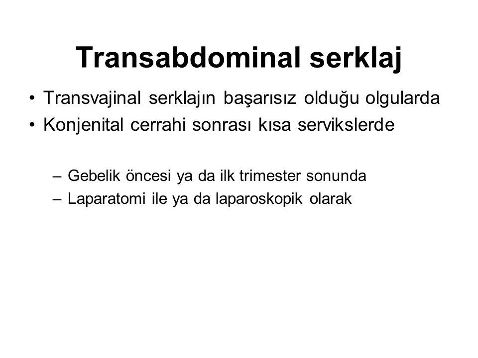 Transabdominal serklaj Transvajinal serklajın başarısız olduğu olgularda Konjenital cerrahi sonrası kısa servikslerde –Gebelik öncesi ya da ilk trimes