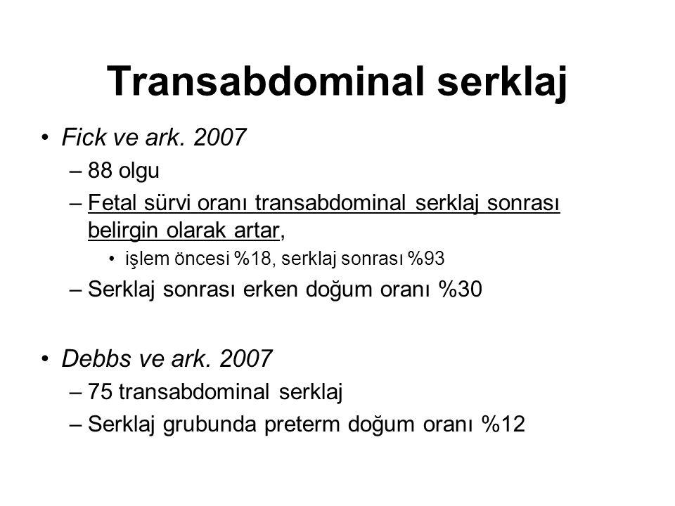 Fick ve ark. 2007 –88 olgu –Fetal sürvi oranı transabdominal serklaj sonrası belirgin olarak artar, işlem öncesi %18, serklaj sonrası %93 –Serklaj son